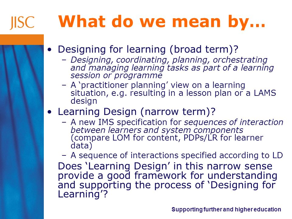 What do we mean by… Designing for learning (broad term)
