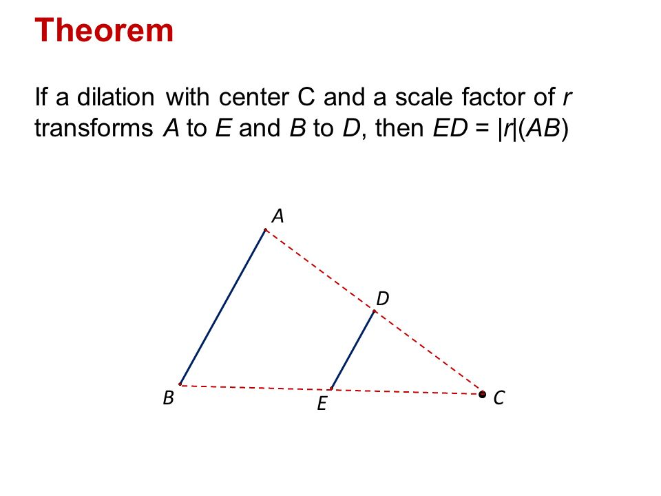 Theorem If A Dilation With Center C And A Scale Factor Of R Transforms A To