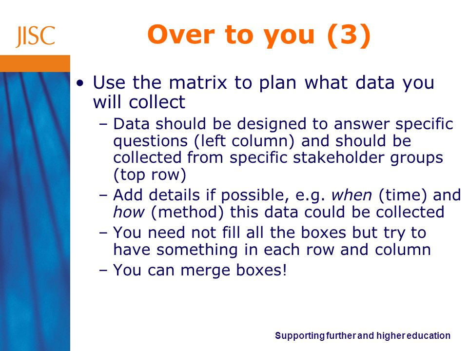 Over to you (3) Use the matrix to plan what data you will collect