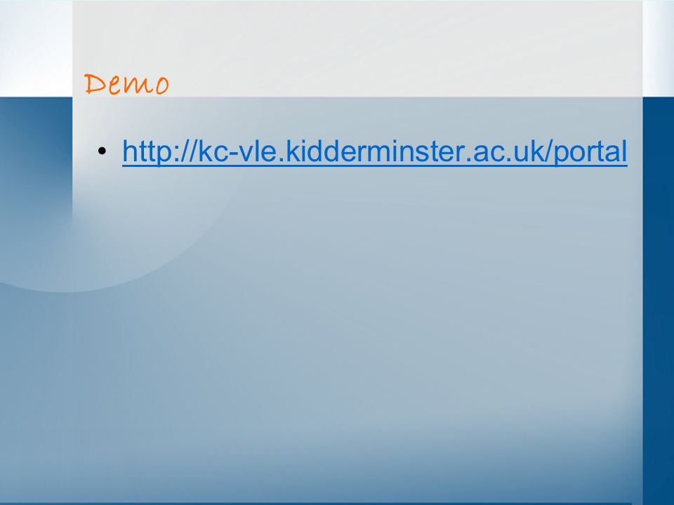 Demo http://kc-vle.kidderminster.ac.uk/portal