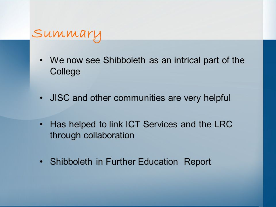 Summary We now see Shibboleth as an intrical part of the College