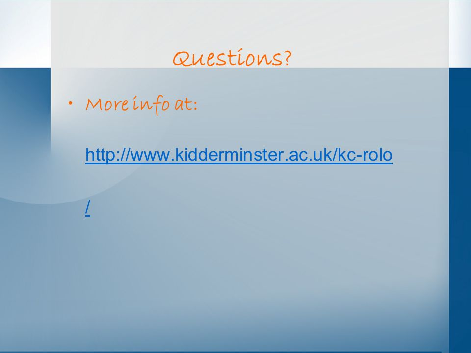 Questions More info at: http://www.kidderminster.ac.uk/kc-rolo /