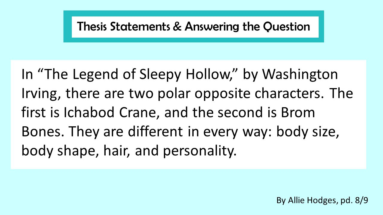 thesis statements for the legend of sleepy hollow The legend of sleepy hollow was set after the american revolution while the rip van winkle was written based on the period before the revolution and after the revolution when the leading cast wakes up.