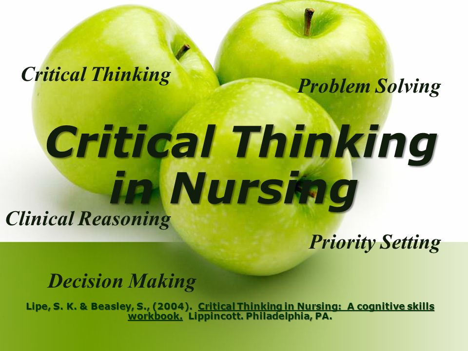 critical thinking and clinical decision making in nursing What is critical thinking, clinical reasoning,  decision-making, problem-solving, and nursing process  4 chapter one what is critical thinking, clinical reasoning.