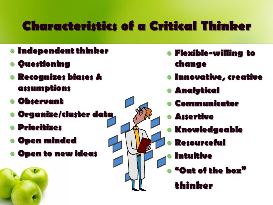 characteristics of information in critical thinking Components of critical thinking 11 according to wade 1995, critical thinking has 8 characteristics : it involves asking questions, defining a.