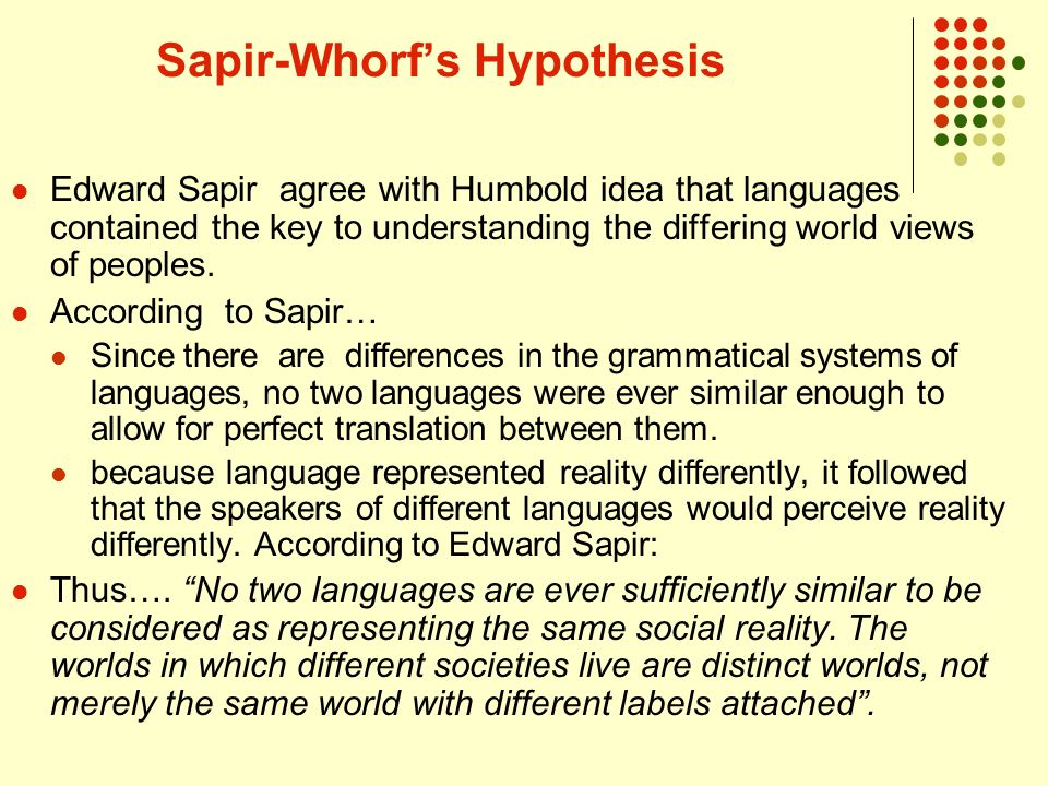what is sapir-whorf thesis Quine home sapir-whorf hypothesis sapir-whorf hypothesis the sapir-whorf hypothesis says that how we think is influenced by the language that we speak.