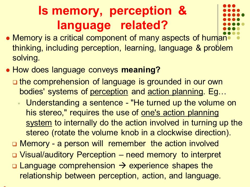 """an analysis of perceptions and memories of a person 3 mood and global-local perception people sometimes say that a person """"can't see the forest for the trees"""" in doing so, they imply an incompatibility between perceptions of details and perceptions of wholes."""