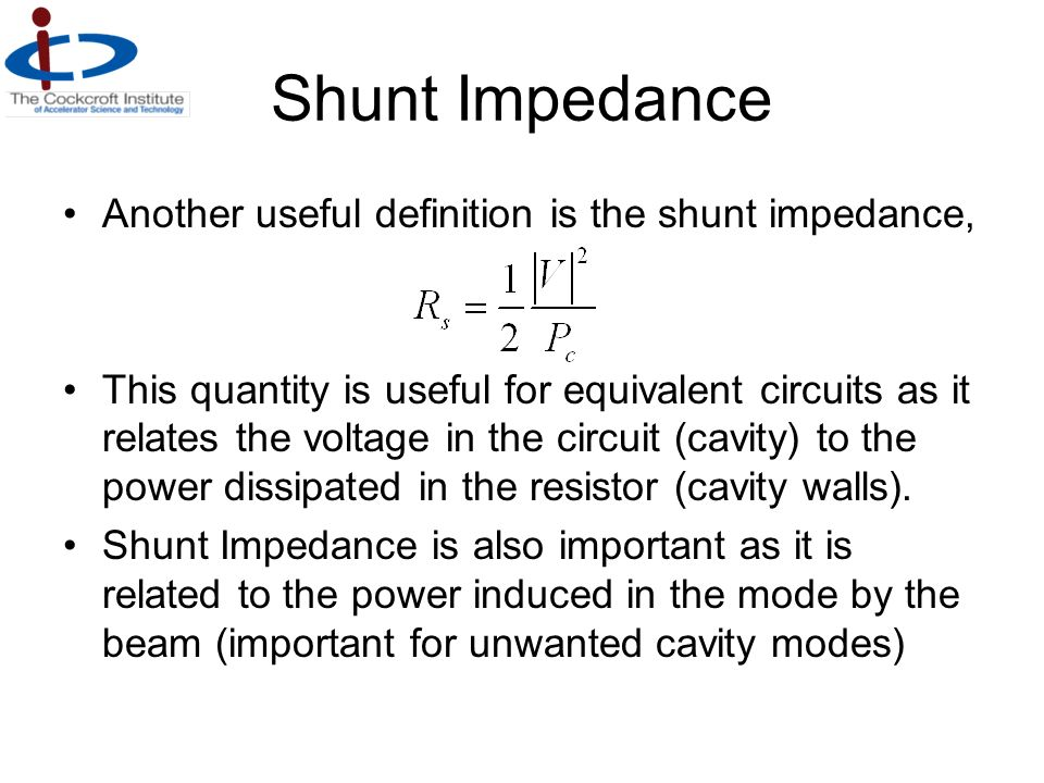 Shunt Impedance Another useful definition is the shunt impedance,