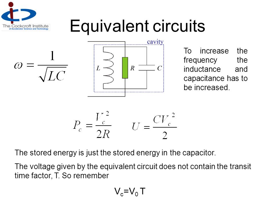 Equivalent circuits To increase the frequency the inductance and capacitance has to be increased.