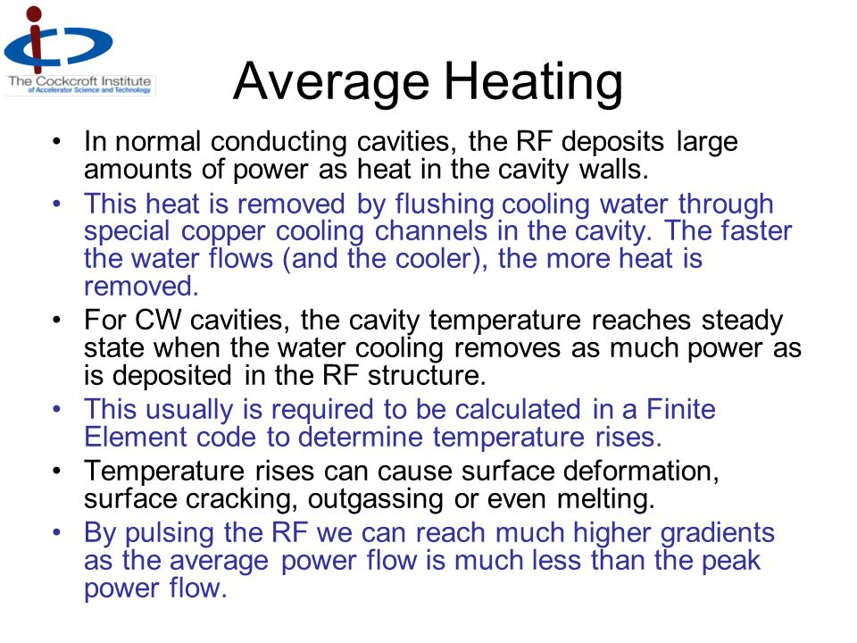 Average Heating In normal conducting cavities, the RF deposits large amounts of power as heat in the cavity walls.