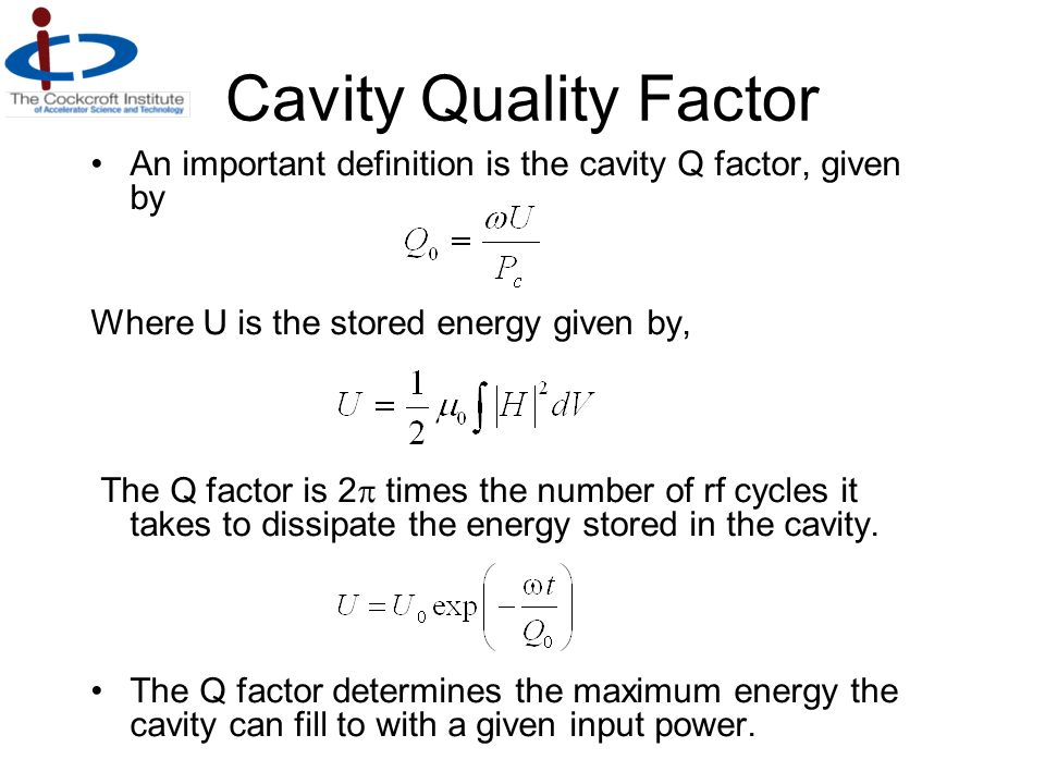 Cavity Quality Factor An important definition is the cavity Q factor, given by. Where U is the stored energy given by,