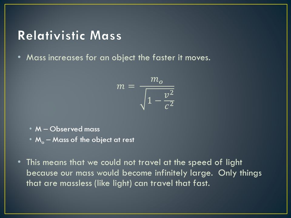 Relativistic Mass Mass increases for an object the faster it moves.