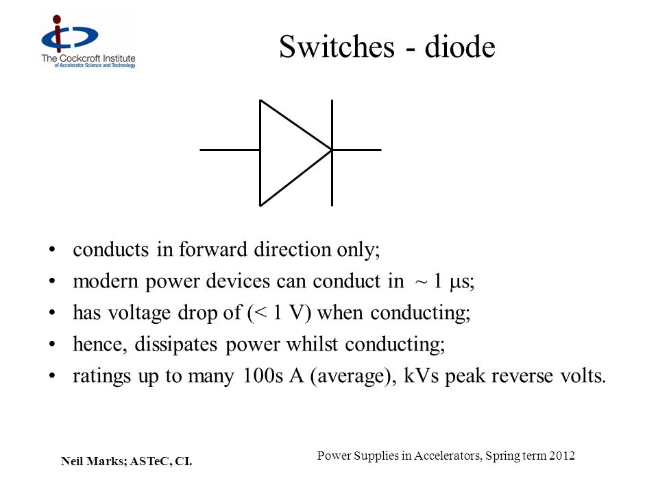 Switches - diode conducts in forward direction only;