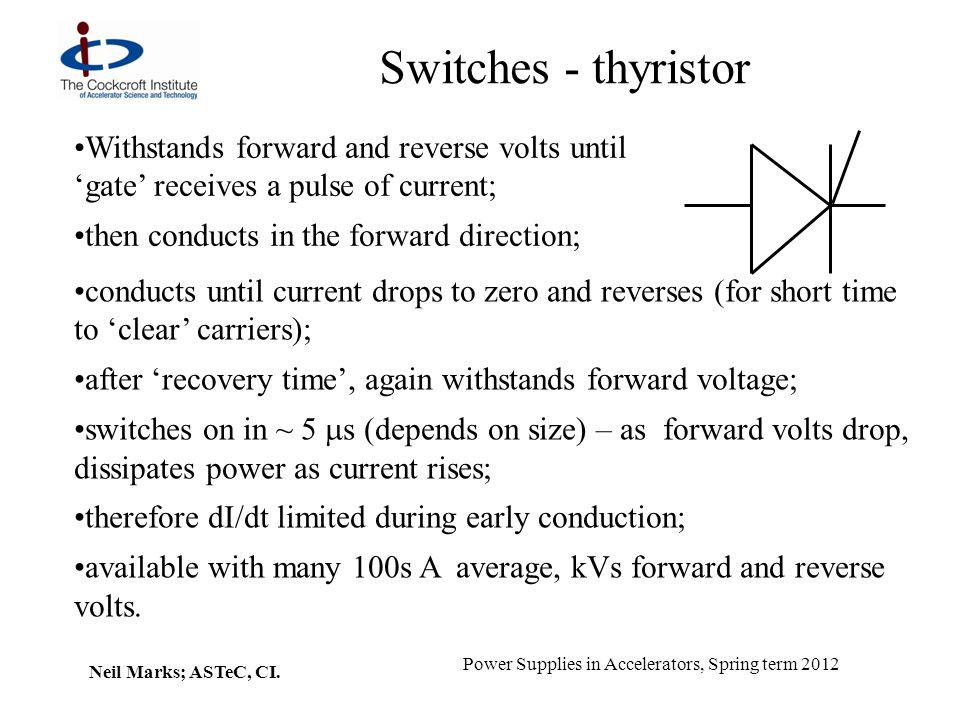 Switches - thyristor Withstands forward and reverse volts until 'gate' receives a pulse of current;