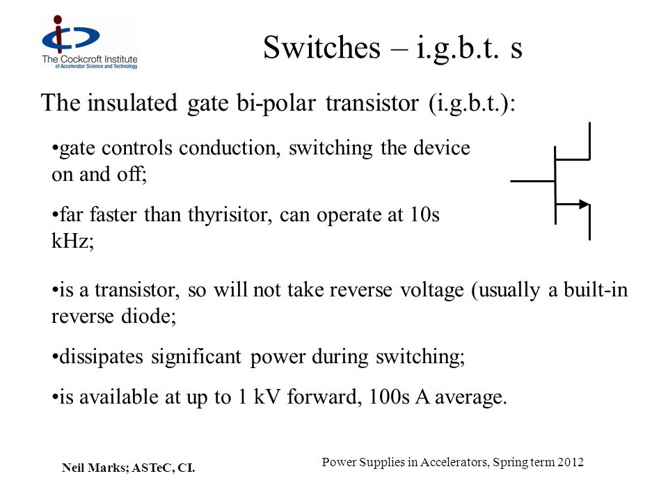 Switches – i.g.b.t. s The insulated gate bi-polar transistor (i.g.b.t.): gate controls conduction, switching the device on and off;
