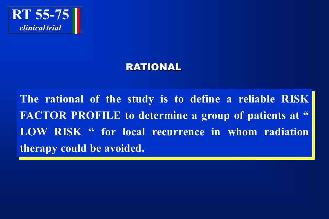RT 55-75 clinical trial. RATIONAL.