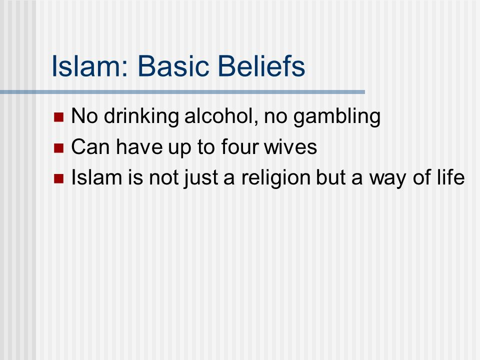 Islam: Basic Beliefs No drinking alcohol, no gambling