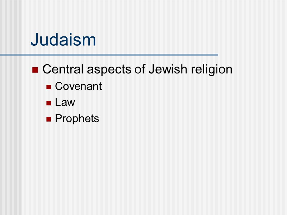 Judaism Central aspects of Jewish religion Covenant Law Prophets