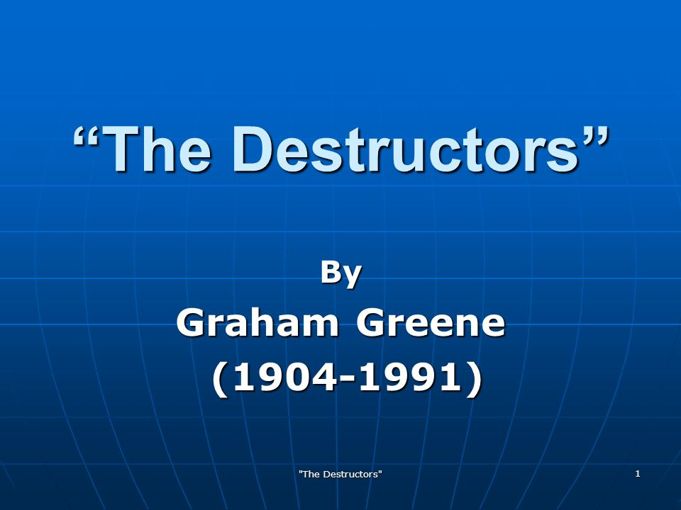 the destructors by graham greene a Graham greene's portrayal of human nature, as seen in his 1954's literary piece the destructors, conveys the idea that people have the instinctive ability to distinguish, and make a conscience choice, between what they believe to be good and evil this message is clearly projected by the .