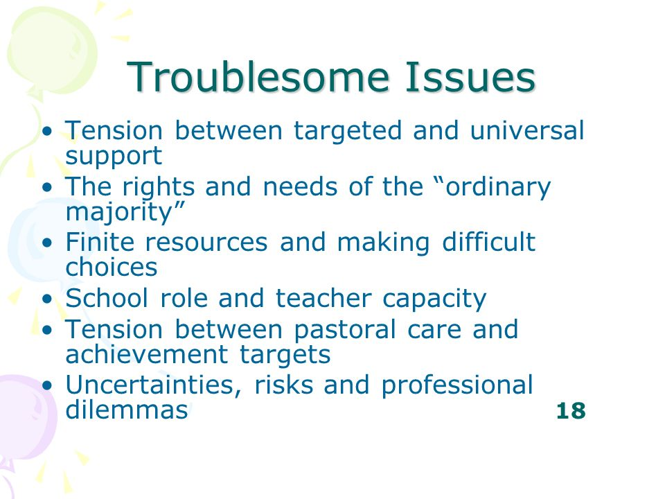 Troublesome Issues Tension between targeted and universal support
