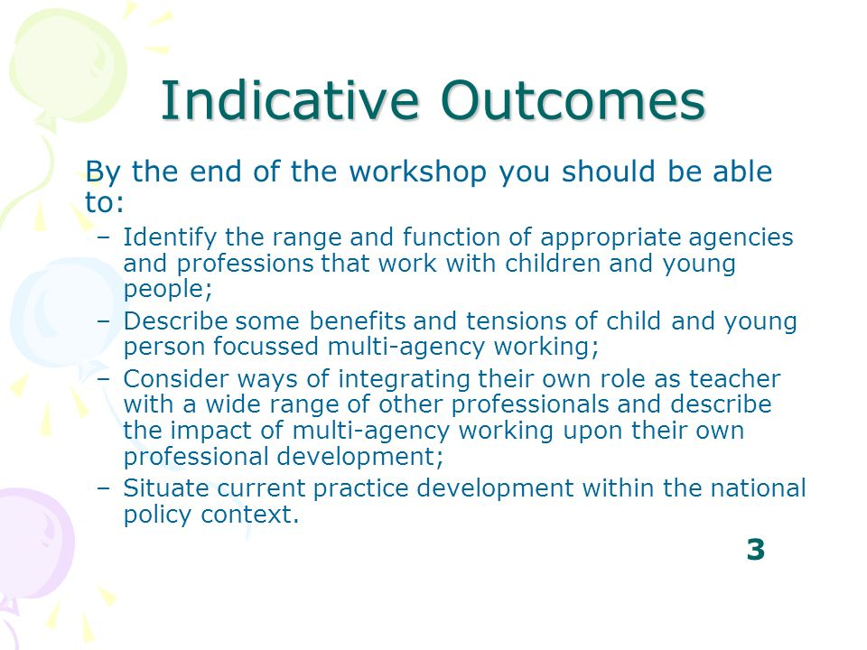 Indicative Outcomes By the end of the workshop you should be able to: