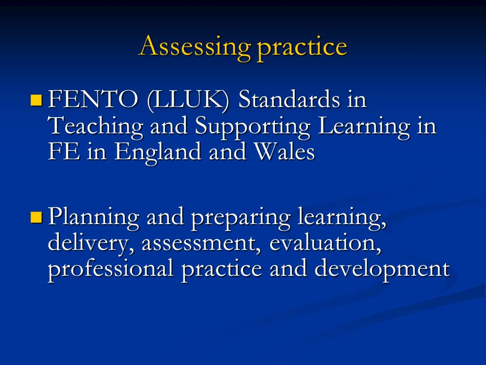 Assessing practice FENTO (LLUK) Standards in Teaching and Supporting Learning in FE in England and Wales.