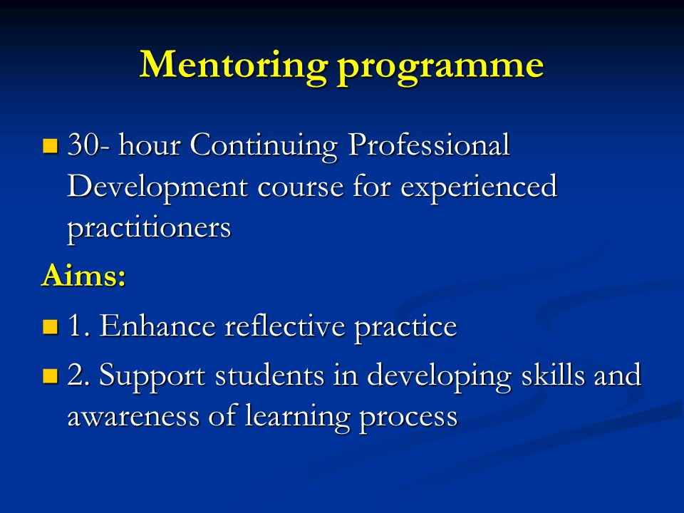 Mentoring programme 30- hour Continuing Professional Development course for experienced practitioners.