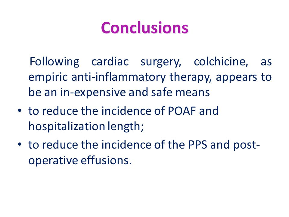 Conclusions Following cardiac surgery, colchicine, as empiric anti-inflammatory therapy, appears to be an in-expensive and safe means.