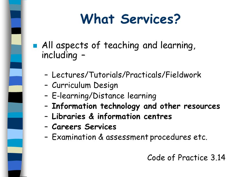 What Services All aspects of teaching and learning, including –