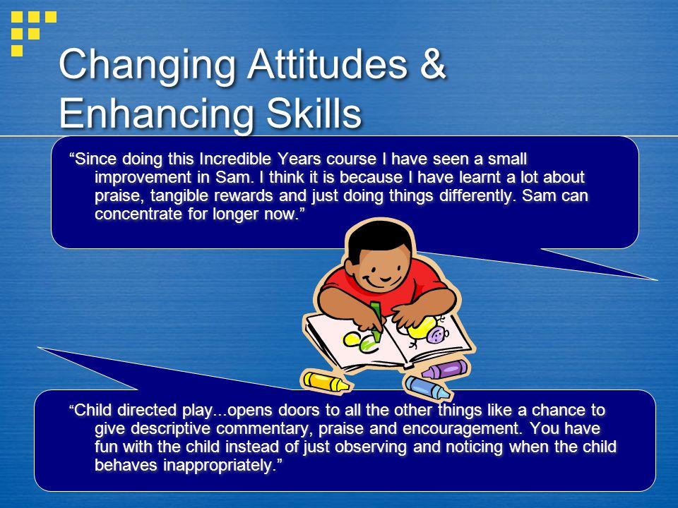 Changing Attitudes & Enhancing Skills