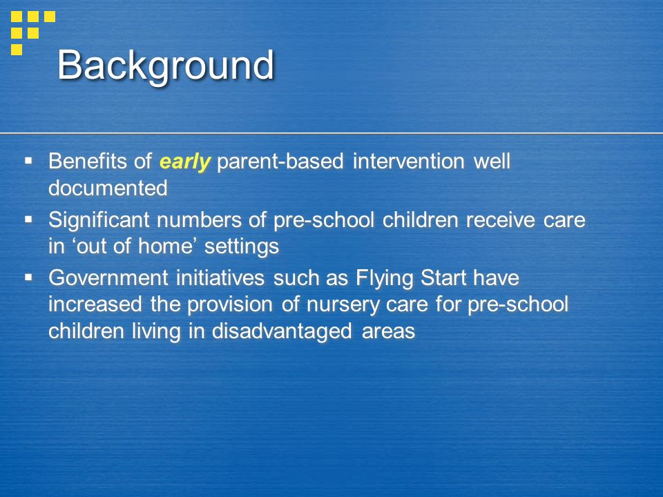Background Benefits of early parent-based intervention well documented