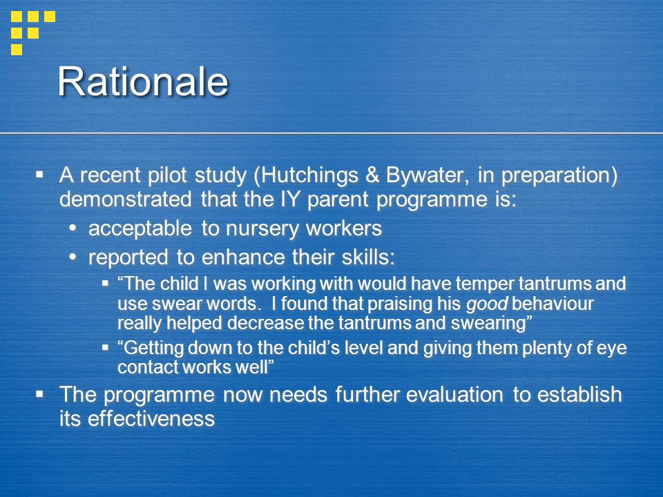 Rationale A recent pilot study (Hutchings & Bywater, in preparation) demonstrated that the IY parent programme is: