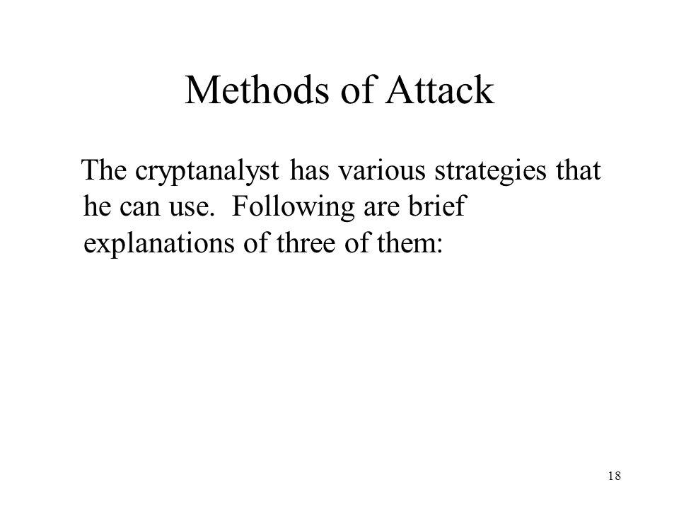 Methods of Attack The cryptanalyst has various strategies that he can use.