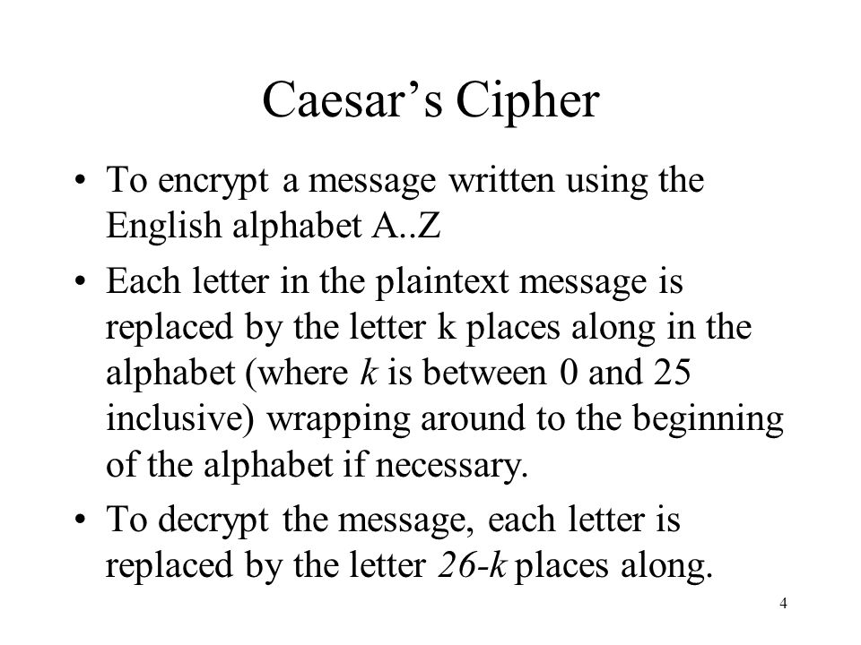 Caesar's Cipher To encrypt a message written using the English alphabet A..Z.