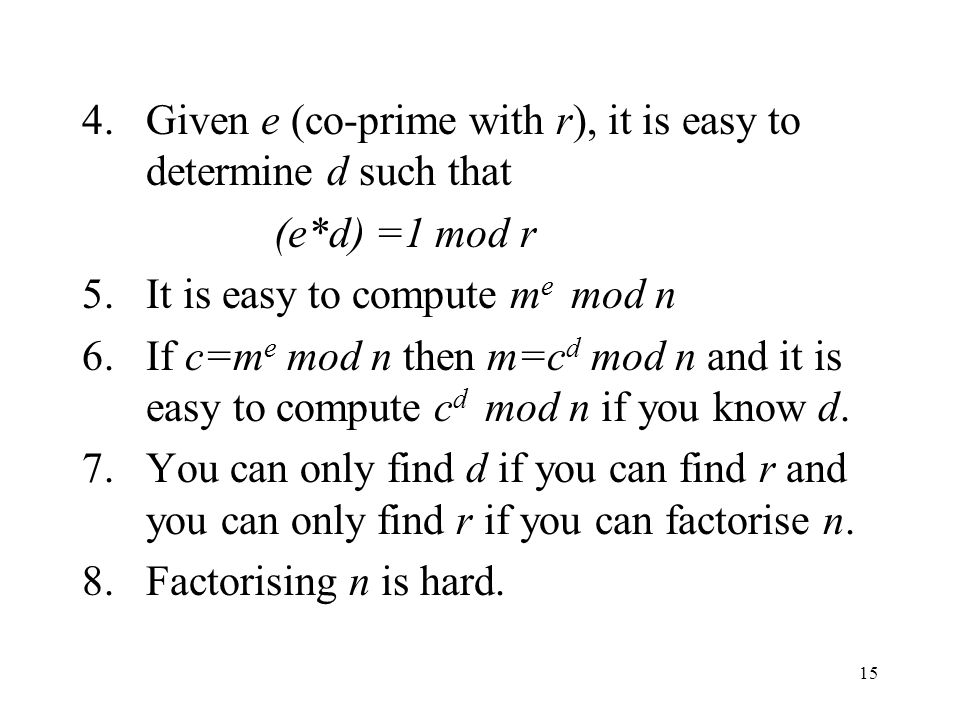 Given e (co-prime with r), it is easy to determine d such that