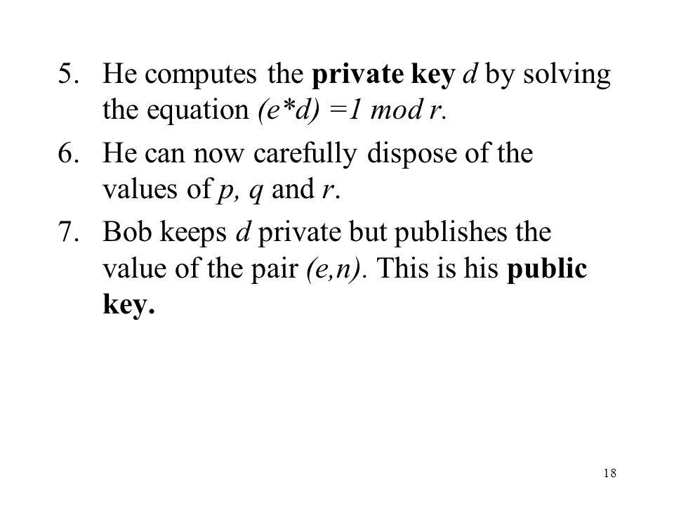 He computes the private key d by solving the equation (e*d) =1 mod r.
