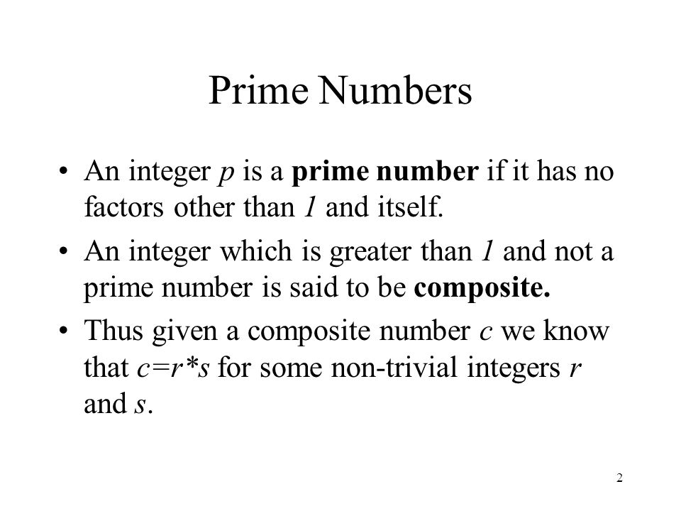 Prime Numbers An integer p is a prime number if it has no factors other than 1 and itself.