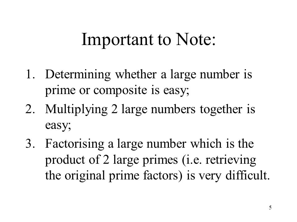 Important to Note: Determining whether a large number is prime or composite is easy; Multiplying 2 large numbers together is easy;