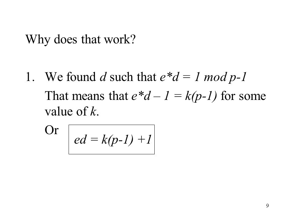 Why does that work We found d such that e*d = 1 mod p-1. That means that e*d – 1 = k(p-1) for some value of k.