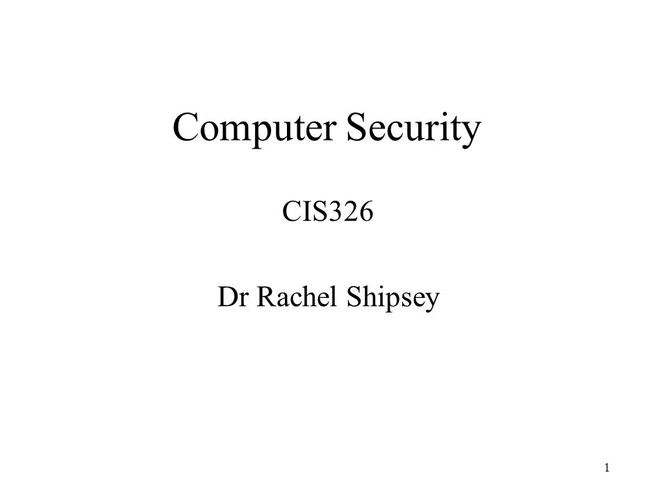 Computer Security CIS326 Dr Rachel Shipsey