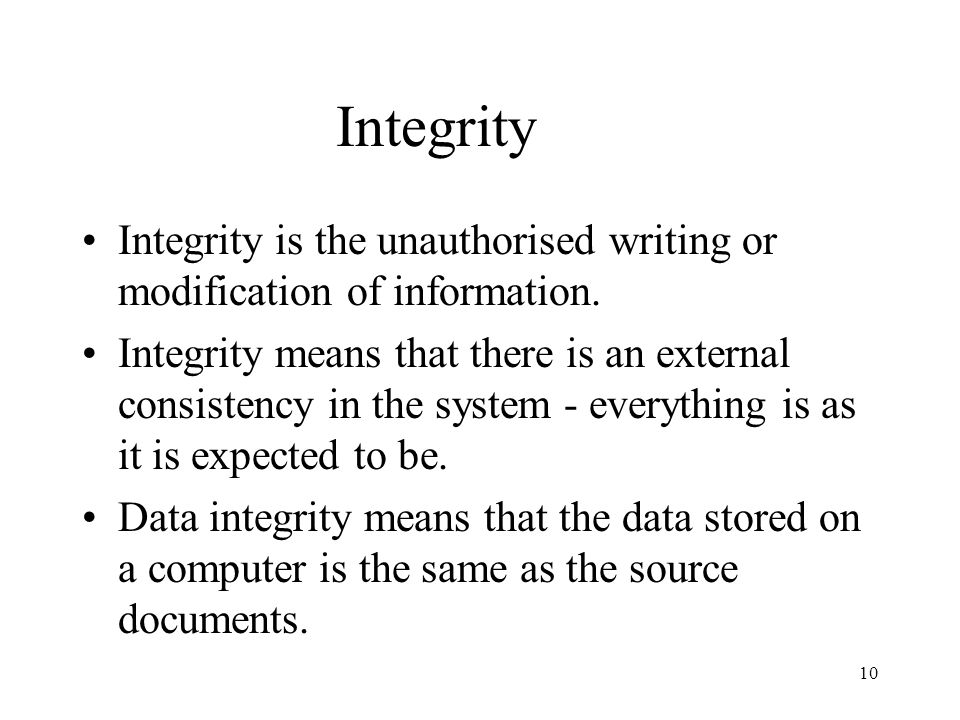 Integrity Integrity is the unauthorised writing or modification of information.