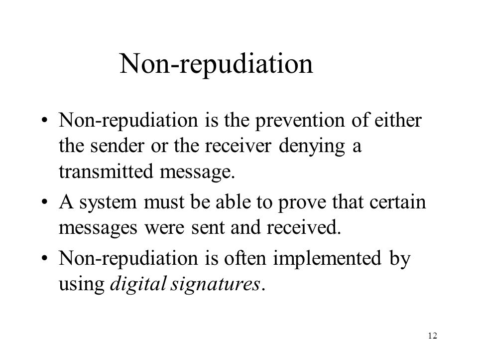 Non-repudiation Non-repudiation is the prevention of either the sender or the receiver denying a transmitted message.