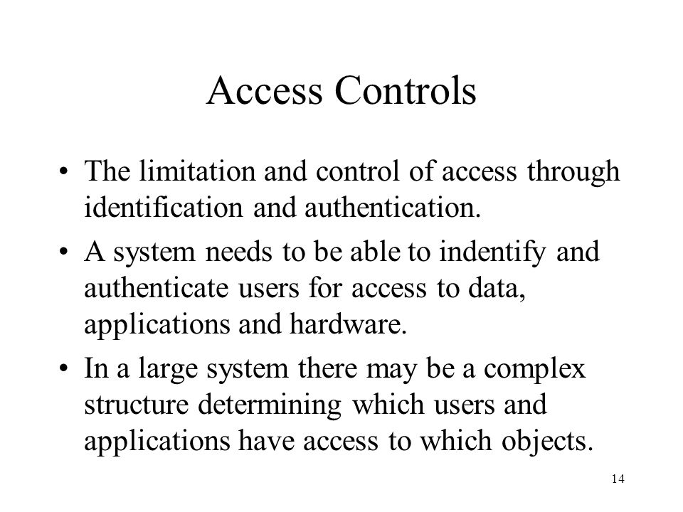 Access Controls The limitation and control of access through identification and authentication.