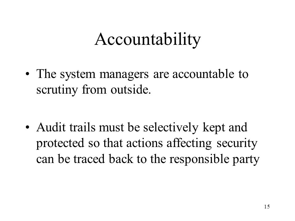 Accountability The system managers are accountable to scrutiny from outside.
