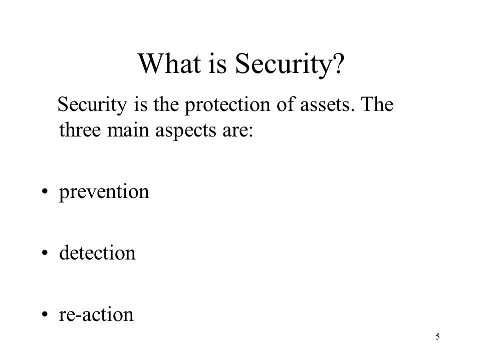 What is Security Security is the protection of assets. The three main aspects are: prevention. detection.
