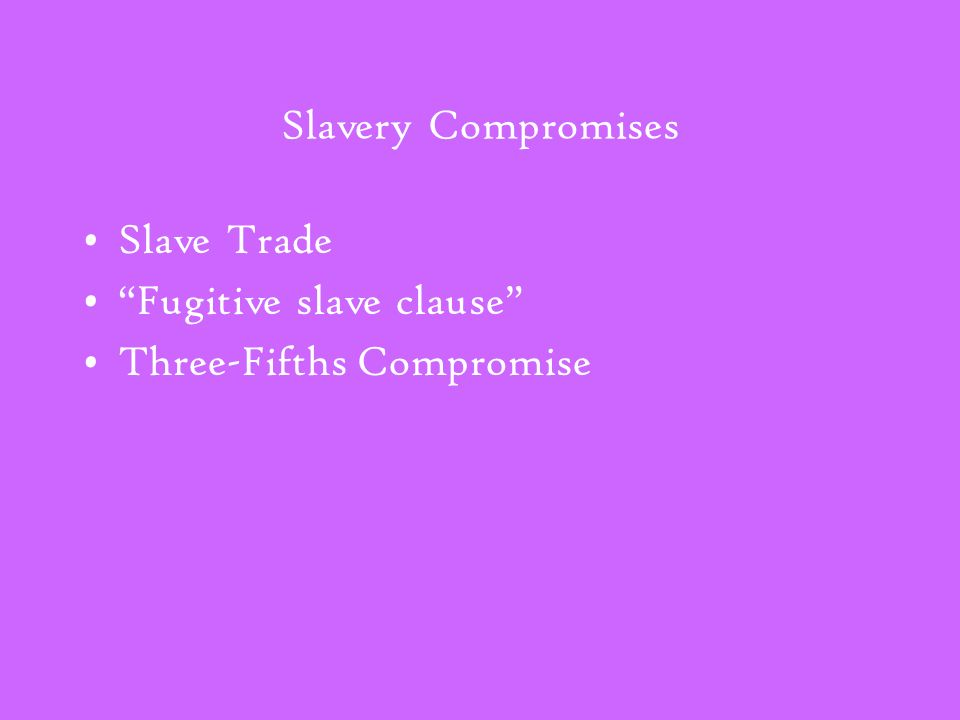Slavery Compromises Slave Trade Fugitive slave clause Three-Fifths Compromise