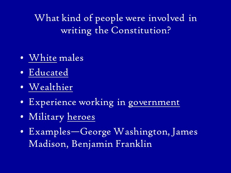 What kind of people were involved in writing the Constitution