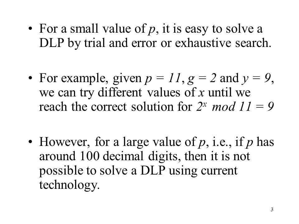 For a small value of p, it is easy to solve a DLP by trial and error or exhaustive search.