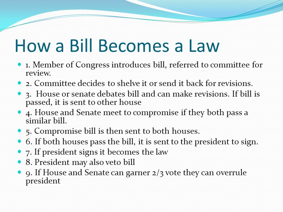 How a Bill Becomes a Law 1. Member of Congress introduces bill, referred to committee for review.