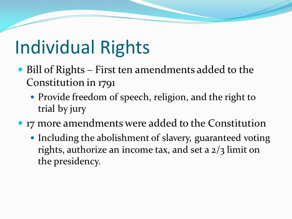 Individual Rights Bill of Rights – First ten amendments added to the Constitution in